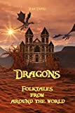 Dragons: Folktales from around the world (Bedtime Stories, Fairy Tales for Kids ages 6-12)