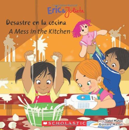 A Eric & Julieta: Desastre en la cocina / A Mess in the Kitchen (Bilingual) (Spanish and English Edition) pdf