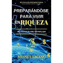 Preparándose para vivir en riqueza: Abundancia de vida, libertad y paz. (Spanish Edition)