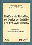 História do Trabalho, do Direito do Trabalho e da Justiça do Trabalho