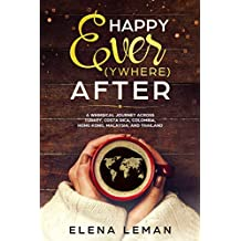 Happy Ever(ywhere) After: A Whimsical Journey Across Turkey, Costa Rica, Colombia, Hong Kong, Malaysia, and Thailand