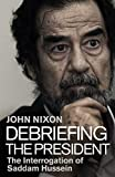 img - for Debriefing the President: The Interrogation of Saddam Hussein book / textbook / text book