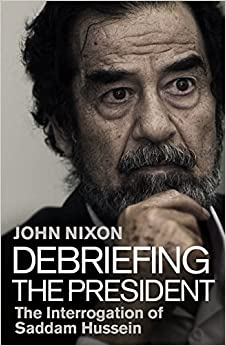 Book Debriefing the President: The Interrogation of Saddam Hussein