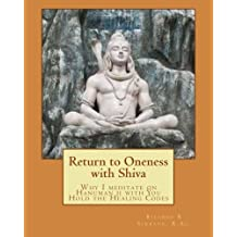 Return to Oneness with Shiva: Why I meditate on Hanuman ji with You Hold the Healing Codes by Ricardo Serrano (2012-05-23)