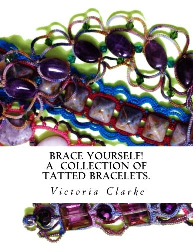 Brace Yourself!: A collection of bracelets patterns with unique beads, stones and tatted lace