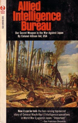 Allied Intelligence Bureau: Our Secret Weapon in the War Against Japan
