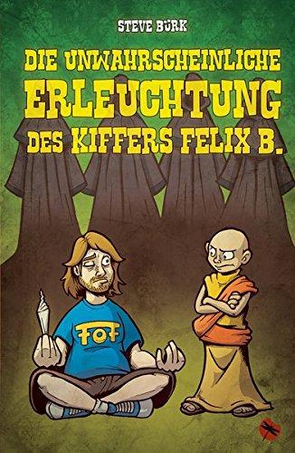 Die unwahrscheinliche Erleuchtung des Kiffers Felix B.: Roman (Edition Drachenfliege)
