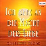 Classical Music : Ich bete an die Macht der Liebe: Geistliche Chöre