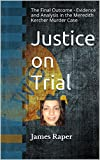 Justice on Trial: The Final Outcome - Evidence and Analysis in the Meredith Kercher Murder Case