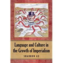 Language and Culture in the Growth of Imperialism by Sharron Gu (2012-06-15)