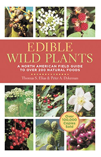 Edible Wild Plants: A North American Field Guide to Over 200 Natural Foods by Thomas Elias, Peter Dykeman