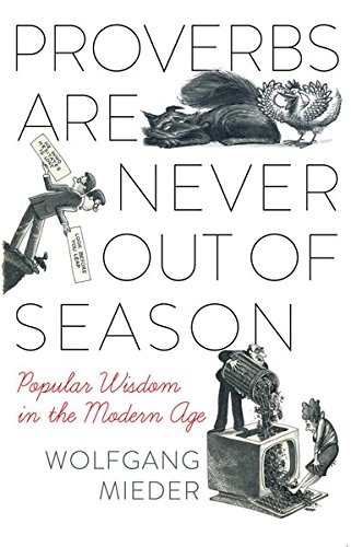 Proverbs Are Never Out of Season: Popular Wisdom in the Modern Age (International Folkloristics)