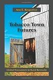 Tobacco Town Futures: Global Encounters in Rural Kentucky