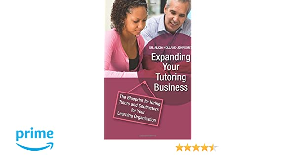 Expanding your tutoring business the blueprint for hiring tutors expanding your tutoring business the blueprint for hiring tutors and contractors for your learning organization volume 2 dr alicia l holland johnson malvernweather Choice Image