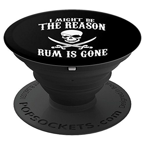 Funny I Might Be The Reason Rum Is Gone Pirate - PopSockets Grip and Stand for Phones and Tablets