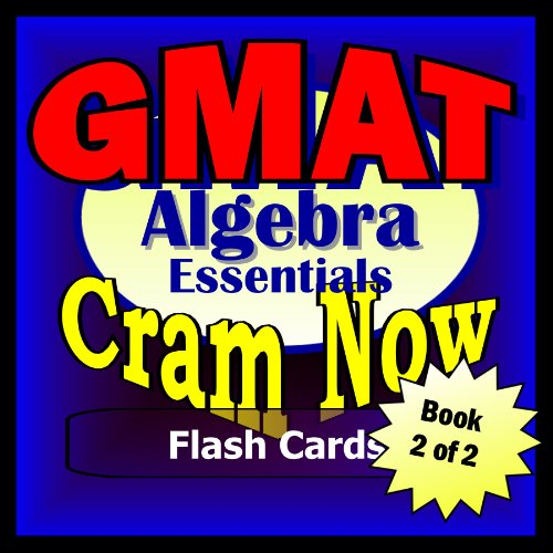 GMAT Prep Test ALGEBRA REVIEW Flash Cards--CRAM NOW!--GMAT Exam Review Book & Study Guide (GMAT Cram Now! 2)
