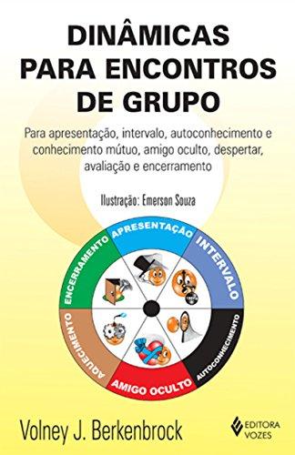 Dinâmicas para encontros de grupo: Para apresentação, intervalo, autoconhecimento e conhecimento mútuo, amigo oculto, despertar, avaliação e encerramento