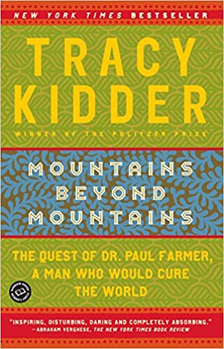 Mountains Beyond Mountains The Quest Of Dr Paul Farmer A Man Who Would Cure The World By Tracy Kidder