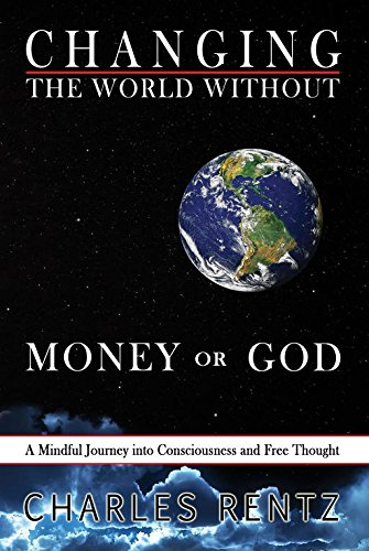 Download Changing the World Without Money or God: A Mindful Journey into Consciousness and Free Thought pdf