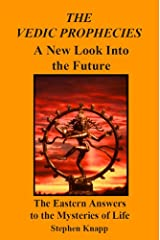 The Vedic Prophecies: A New Look into the Future. The Eastern Answers to the Mysteries of Life Kindle Edition