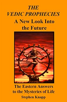 The Vedic Prophecies: A New Look into the Future. The Eastern Answers to the Mysteries of Life (English Edition) de [Knapp, Stephen]