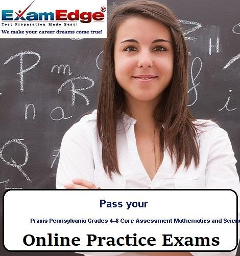 Pass your Praxis Pennsylvania Grades 4-8 Core Assessment Mathematics and Science  (5 Practice Tests) by Exam Edge, LLC