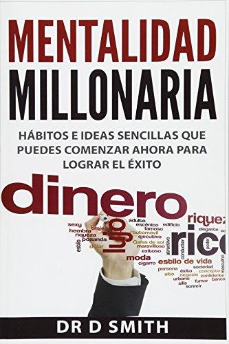 Mentalidad Millonaria: habitos e ideas sencillas que puedes comenzar ahora para lograr el exito (Spanish Edition) [Darnell Smith] (Tapa Blanda)
