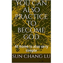 You can also practice to become god: At home is also very simple (China immortal Book 1)