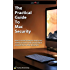 The Practical Guide to Mac Security: How to avoid malware, keep your online accounts safe, and protect yourself from other disasters.