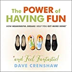 The Power of Having Fun: How Planning Meaningful Breaks Helps You Get More Done | Dave Crenshaw