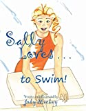 Sally Loves to Swim a delightful story about an active young girl an inspiring, beautiful book about swimming, sports, and friendship. Perfect for encouraging activity. Sally swims, bikes, runs and dreams about doing a triathlon like her mom. An insp...