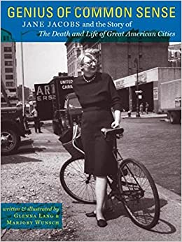 Genius of Common Sense: Jane Jacobs and the Story of The Death and ...