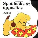 Spot Looks at Opposites, Eric Hill, 0399216812