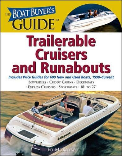 Runabout Plans Boat - The Boat Buyer's Guide to Trailerable Cruisers and Runabouts: Pictures, Floorplans, Specifications, Reviews, and Prices for More Than 600 Boats, 18 to 27 Feet Long