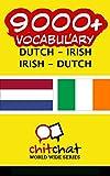 9000+ Dutch - Irish Irish - Dutch Vocabulary (Dutch Edition)