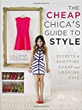 Book Cover for The Cheap Chica's Guide to Style: Secrets to Shopping Cheap and Looking Chic