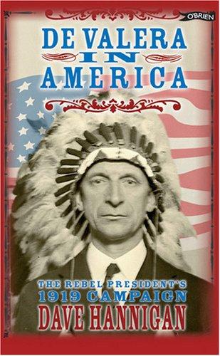 De Valera In America: The Rebel President's 1919 Campaign