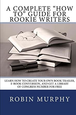 "A Complete ""How To"" Guide for Rookie Writers"