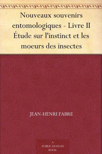 Nouveaux Souvenirs Entomologiques Livre Ii Etude Sur L Instinct Et Les Moeurs Des Insectes French Edition