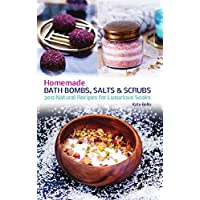 Homemade Bath Bombs, Salts and Scrubs: 300 Natural Recipes for Luxurious Soaks