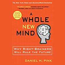 A Whole New Mind: Why Right-Brainers Will Rule the Future Audiobook by Daniel H. Pink Narrated by Daniel H. Pink