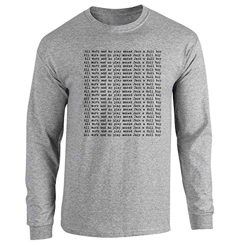 All Work and No Play Makes Jack A Dull Boy Sport Grey L Long Sleeve T-Shirt (All Work And No Play Makes Jack A)