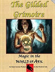 The Gilded Grimoire (World of Ark Supplements) (Volume 2)