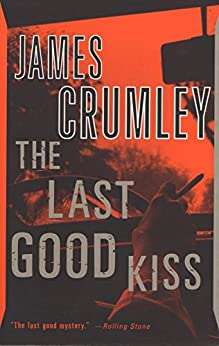 The Last Good Kiss by [Crumley, James]