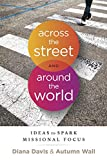 Download Across the Street and Around the World: Ideas to Spark Missional Focus in PDF ePUB Free Online