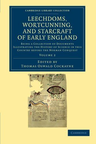 Leechdoms, Wortcunning, and Starcraft of Early England: Being a Collection of Documents Illustrating the History of Science in this Country before the ... Library Collection - Rolls) (Volume 2) pdf