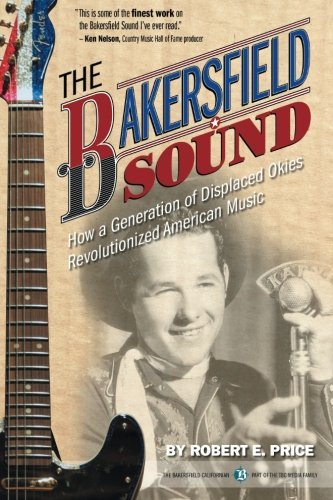 The Bakersfield Sound: How a Generation of Displaced Okies Revolutionized American Music by Robert E. Price - Mall Bakersfield
