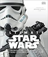 Ultimate Star Wars: Characters, Creatures, Locations, Technology, Vehicles
