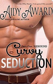 Curvy Seduction: Rebound: A Curvy Love Serial - Part One by [Award, Aidy]