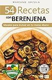 54 RECETAS CON BERENJENA: Ideales para incluir en tu menú diario (Colección Cocina Fácil & Práctica nº 82) (Spanish Edition)
